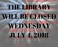 THE LIBRARY WILL BE CLOSED WEDNESDAY JULY 4, 2018