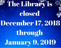 The Library will be closed Monday December 17, 2018 through Wednesday January 9, 2019-1